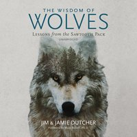 The Wisdom of Wolves - Jim Dutcher,Jamie Dutcher