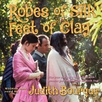 Robes of Silk Feet of Clay - Judith Bourque