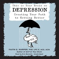 This Is Your Brain on Depression - Faith G. Harper (PHD) (LPC-S) (ACS) (ACN)