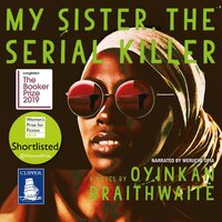 My Sister, the Serial Killer - Oyinkan Braithwaite
