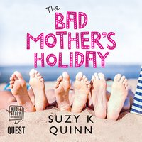 The Bad Mother's Holiday - Suzy K Quinn
