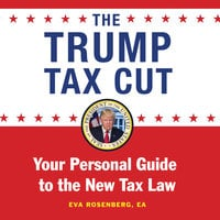 The Trump Tax Cut: Your Personal Guide to the New Tax Law - Eva Rosenberg