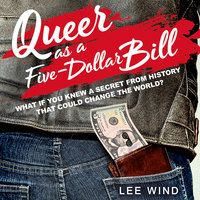 Queer as a Five-Dollar Bill - Lee Wind
