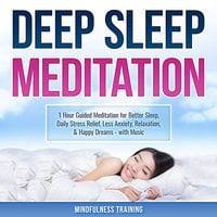 Deep Sleep Meditation: 1 Hour Guided Meditation for Better Sleep, Daily Stress Relief, Less Anxiety, Relaxation, & Happy Dreams - with Music (Self Hypnosis, Breathing Exercises, & Techniques to Relax & Sleep) - Mindfulness Training