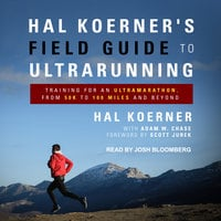 Hal Koerner's Field Guide to Ultrarunning: Training for an Ultramarathon, from 50K to 100 Miles and Beyond - Hal Koerner