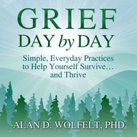 Grief Day by Day - Alan D. Wolfet
