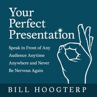 Your Perfect Presentation - Bill Hoogterp