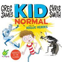Kid Normal and the Rogue Heroes - Chris Smith,Greg James