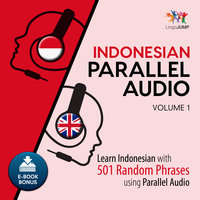 Indonesian Parallel Audio - Learn Indonesian with 501 Random Phrases using Parallel Audio - Volume 1 - Lingo Jump