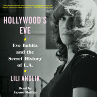 Hollywood's Eve - Lili Anolik