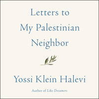 Letters to My Palestinian Neighbor - Yossi Klein Halevi