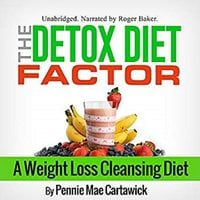 The Detox Diet Factor: A Weight Loss Cleansing Diet - Pennie Mae Cartawick