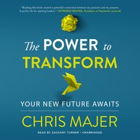 The Power to Transform - Chris Majer
