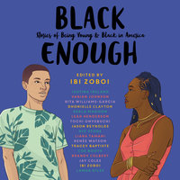 Black Enough - Jason Reynolds,Varian Johnson,Rita Williams-Garcia,Tracey Baptiste,Dhonielle Clayton,Lamar Giles,Ibi Zoboi,Justina Ireland,Kekla Magoon,Liara Tamani,Brandy Colbert,Renée Watson,Coleen Booth,Jay Coles,Leah Henderson,Tochi Onyebuchi,Nic Stone