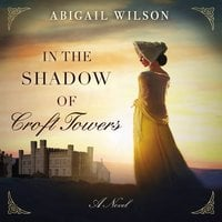 In the Shadow of Croft Towers - Abigail Wilson
