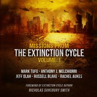 Missions from the Extinction Cycle, Vol. 1 - Various Authors, Mark Tufo, Russell Blake, Anthony Melchiorri, Rachel Aukes, Jeff Olah