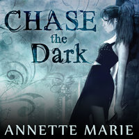 Chase the Dark - Annette Marie