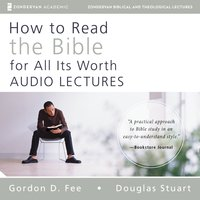 How to Read the Bible for All Its Worth: Audio Lectures - Gordon D. Fee,Douglas Stuart,Mark L. Strauss