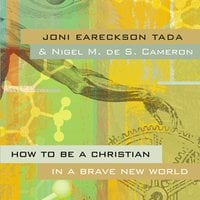 How to Be a Christian in a Brave New World - Joni Eareckson Tada,Nigel M. de S. Cameron