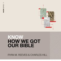 Know How We Got Our Bible - Ryan Matthew Reeves,Charles E. Hill