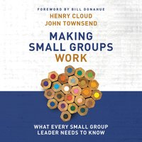 Making Small Groups Work - John Townsend,Henry Cloud