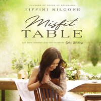 Misfit Table: Let Your Hunger Lead You to Where You Belong - Tiffini Kilgore