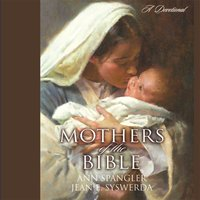 Mothers of the Bible - Ann Spangler,Jean E. Syswerda