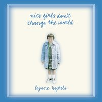 Nice Girls Don't Change the World - Lynne Hybels