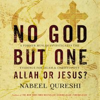 No God but One: Allah or Jesus? - Nabeel Qureshi