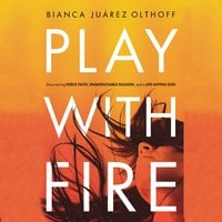 Play with Fire - Bianca Juarez Olthoff