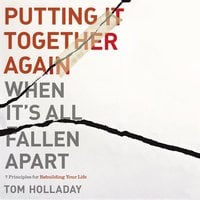Putting It Together Again When It's All Fallen Apart - Tom Holladay