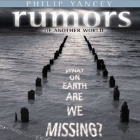 Rumors of Another World - Philip Yancey