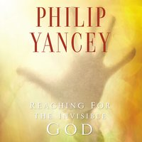 Reaching for the Invisible God - Philip Yancey