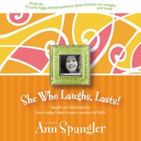 She Who Laughs, Lasts! - Ann Spangler