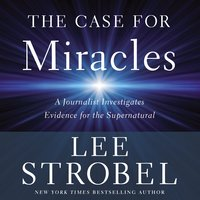 The Case for Miracles - Lee Strobel