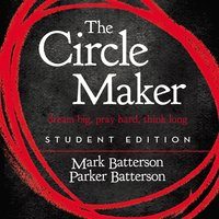 The Circle Maker Student Edition - Mark Batterson
