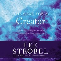 The Case for a Creator - Lee Strobel