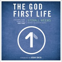 The God-First Life - Stovall Weems
