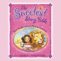 The Sweetest Story Bible - Diane M. Stortz