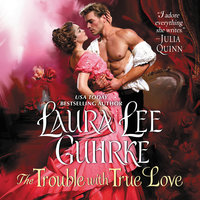 The Trouble with True Love - Laura Lee Guhrke