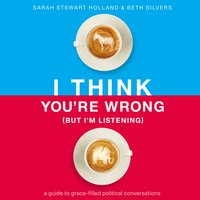 I Think You're Wrong (But I'm Listening) - Sarah Stewart Holland,Beth A. Silvers