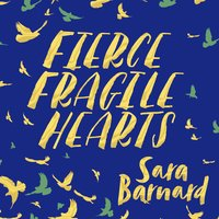 Fierce Fragile Hearts - Sara Barnard