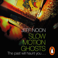 Slow Motion Ghosts - Jeff Noon