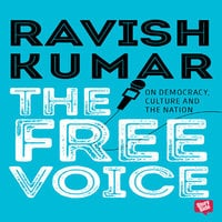 The Free Voice: On Democracy, Culture and the Nation - Ravish Kumar