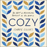 Cozy: The Art of Arranging Yourself in the World - Isabel Gillies