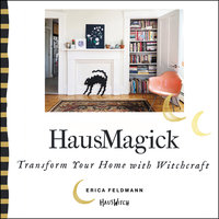 HausMagick: Transform Your Home with Witchcraft - Erica Feldmann