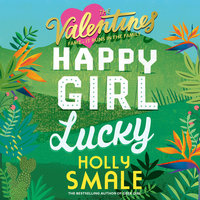 The Valentines: Happy Girl Lucky - Holly Smale