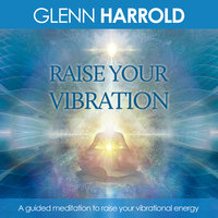 Raise Your Vibration - Glenn Harrold