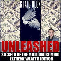Unleashed: Secrets Of The Millionaire Mind – Extreme Wealth Edition - Craig Beck