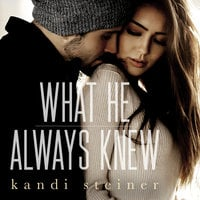 What He Always Knew - Kandi Steiner